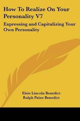 How to Realize on Your Personality V7: Expressing and Capitalizing Your Own Personality by Elsie Lincoln Benedict