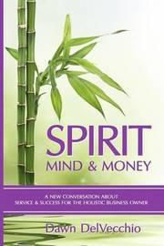 Spirit, Mind and Money by Dawn Delvecchio