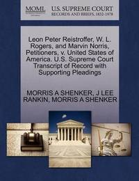 Leon Peter Reistroffer, W. L. Rogers, and Marvin Norris, Petitioners, V. United States of America. U.S. Supreme Court Transcript of Record with Supporting Pleadings by Morris A Shenker