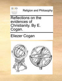 Reflections on the Evidences of Christianity. by E. Cogan. by Eliezer Cogan