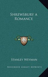 Shrewsbury a Romance by Stanley Weyman