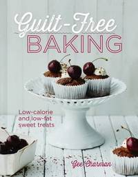 Guilt Free Baking: Low-Calorie & Low-Fat Sweet Treats by Gee Charman