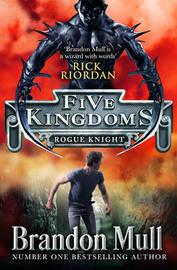 Five Kingdoms: Rogue Knight by Brandon Mull