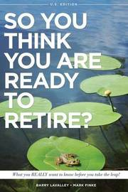 So You Think You Are Ready to Retire? Us Version by Barry LaValley image