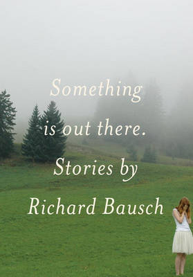 Something Is Out There by Richard Bausch image