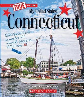Connecticut (a True Book: My United States) by Michael Burgan