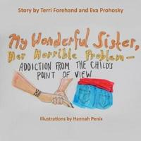 My Wonderful Sister, Her Horrible Problem by Terri Forehand