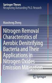 Nitrogen Removal Characteristics of Aerobic Denitrifying Bacteria and Their Applications in Nitrogen Oxides Emission Mitigation by Maosheng Zheng