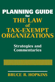 Planning Guide for the Law of Tax-exempt Organizations by Bruce R Hopkins