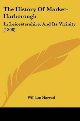 The History Of Market-Harborough: In Leicestershire, And Its Vicinity (1808) by William Harrod image