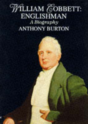William Cobbett: Englishman - A Biography by Anthony Burton