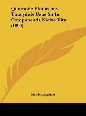 Quomodo Plutarchus Thucydide Usus Sit in Componenda Niciae Vita (1890) by Max Heidingsfeld