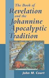 The Book of Revelation and the Johannine Apocalyptic Tradition by John M. Court