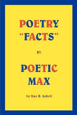 "Poetry ""Facts"" by Poetic Max by MAX B. ASBELL"