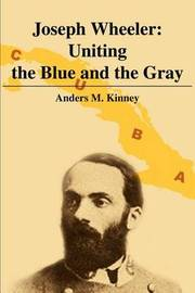 Joseph Wheeler: Uniting the Blue and the Gray by Anders M. Kinney image