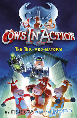 The Ter-moo-nators (Cows in Action #1) by Steve Cole
