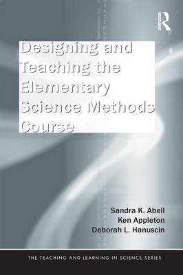 Designing and Teaching the Elementary Science Methods Course by Sandra K Abell image
