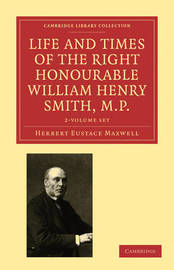 Life and Times of the Right Honourable William Henry Smith, M.P. 2 Volume Set: Volume SET by Herbert Eustace Maxwell