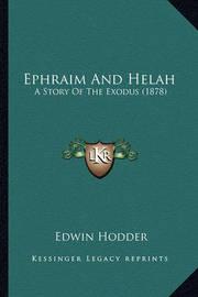 Ephraim and Helah: A Story of the Exodus (1878) by Edwin Hodder