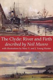 The Clyde: River and Firth by Neil Munro