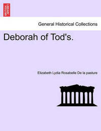 Deborah of Tod's. by Elizabeth Lydia Rosabelle De La Pasture