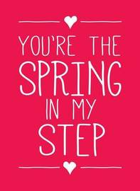 You're the Spring in My Step by Andrews McMeel Publishing