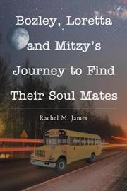 Bozley, Loretta and Mitzy's Journey to Find Their Soul Mates by Rachel M James image