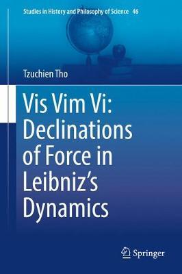 Vis Vim Vi: Declinations of Force in Leibniz's Dynamics by Tzuchien Tho image