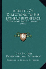 A Letter of Directions to His Father's Birthplace: With Notes and a Genealogy (1865) by David Williams Patterson