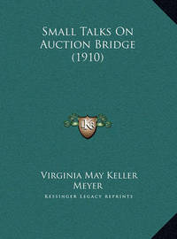 Small Talks on Auction Bridge (1910) Small Talks on Auction Bridge (1910) by Virginia May Keller Meyer