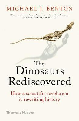 The Dinosaurs Rediscovered by Michael J. Benton