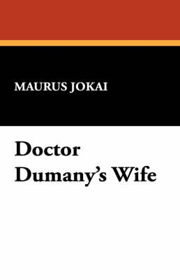 Doctor Dumany's Wife by Maurus Jokai image
