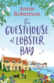 The Guesthouse at Lobster Bay by Annie Robertson