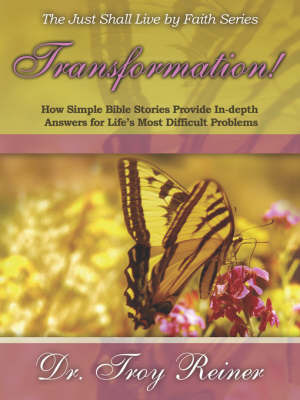 Transformation! How Simple Bible Stories Provide In-Depth Answers for Life's Most Difficult Problems by Troy Reiner image