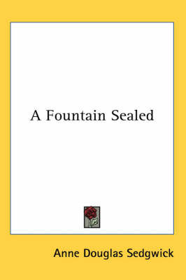 A Fountain Sealed by Anne Douglas Sedgwick image