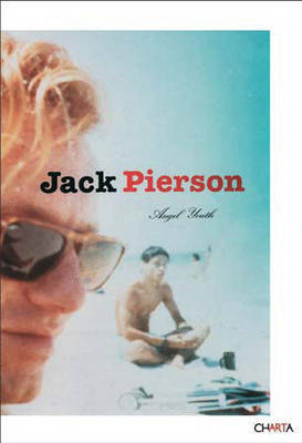 Jack Pierson: Angel Youth by Wayne Koestenbaum
