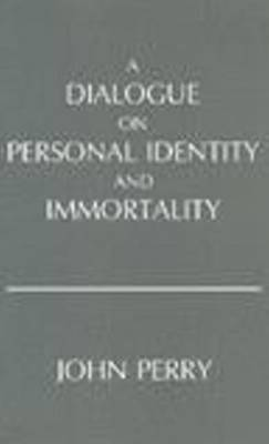 A Dialogue on Personal Identity and Immortality by John Perry
