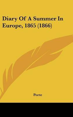 Diary Of A Summer In Europe, 1865 (1866) by Porte