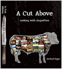 A Cut Above: Cooking with AngusPure by Gerhard Egger
