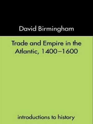 Trade and Empire in the Atlantic 1400-1600 by David Birmingham image