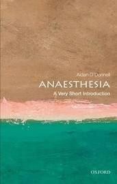 Anaesthesia: A Very Short Introduction by Aidan O'Donnell