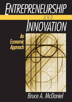 Entrepreneurship and Innovation: An Economic Approach by Bruce A. McDaniel