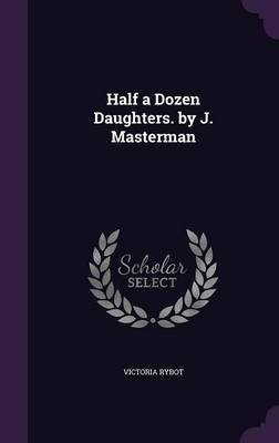 Half a Dozen Daughters. by J. Masterman by Victoria Rybot
