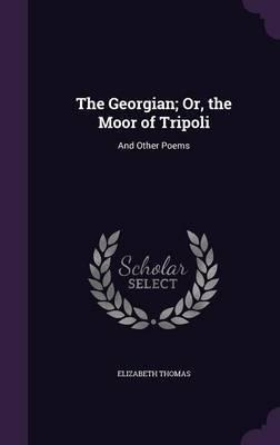 The Georgian; Or, the Moor of Tripoli by Elizabeth Thomas image