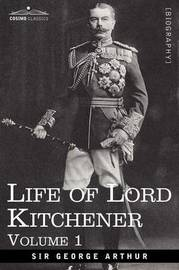 Life of Lord Kitchener, Volume 1 by George Arthur