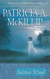 Solstice Wood by Patricia A McKillip