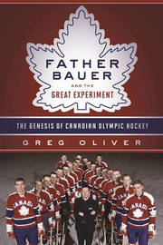 Father Bauer and the Great Experiment by Greg Oliver