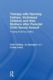 Therapy with Harming Fathers, Victimized Children and their Mothers after Parental Child Sexual Assault by Dale Tolliday