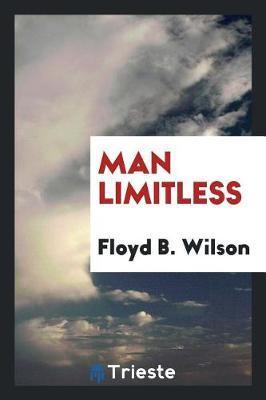 Man Limitless by Floyd B Wilson