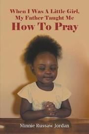 When I Was a Little Girl, My Father Taught Me How to Pray by Minnie Russaw Jordan